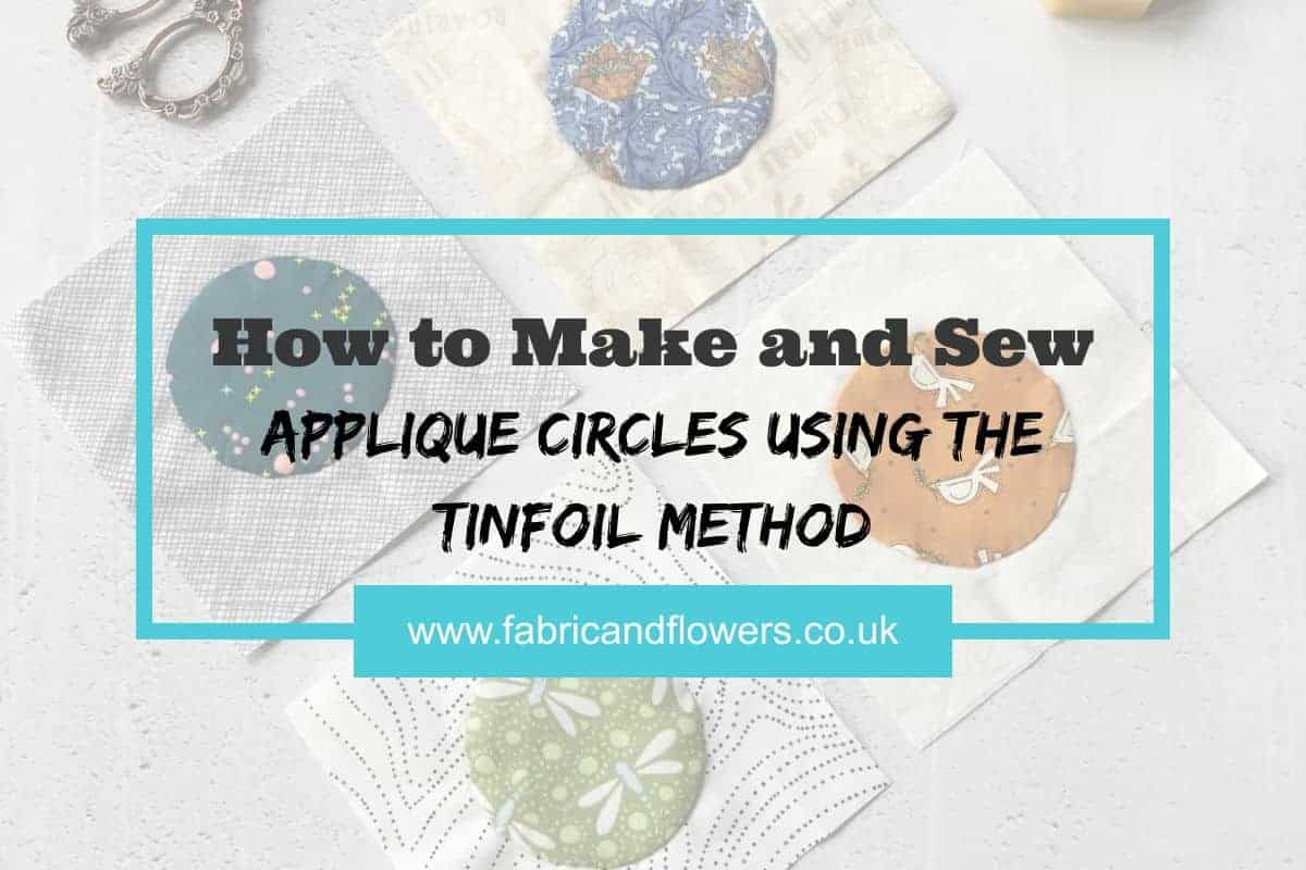 How to make and sew applique circles using the tin foil method including how to make easy templates and step-by step instructions.