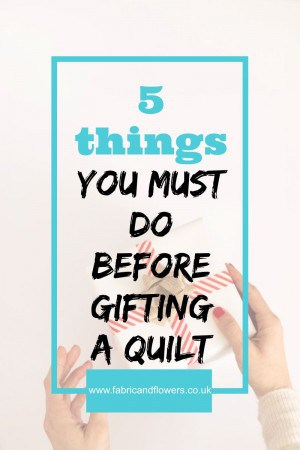 5 things you must do before gifting a quilt to make sure it will be used and loved